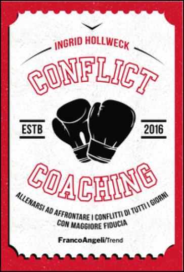 Conflict coaching. Allenarsi ad affrontare i conflitti di tutti i giorni con maggiore fiducia - Ingrid Hollweck |