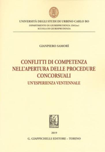 Conflitti di competenza nell'apertura delle procedure concorsuali. Un'esperienza ventennale - Gianpiero Samorì |