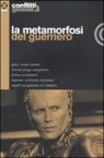 Conflitti globali (2006). 3.La metamorfosi del guerriero