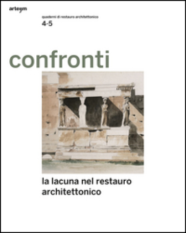 Confronti. Quaderni di restauro vol. 4-5. La lacuna nel restauro architettonico