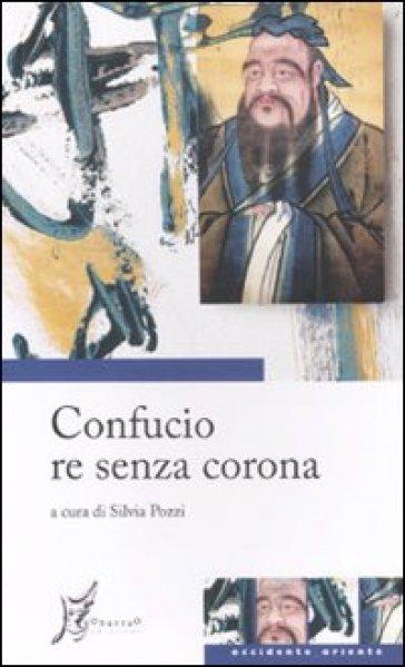 Confucio re senza corona - Silvia Pozzi |