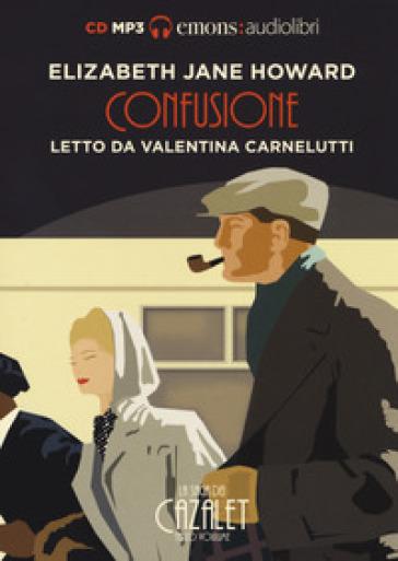 Confusione. La saga dei Cazalet letto da Valentina Carnelutti. Audiolibro. 2 CD Audio formato MP3. 3. - Elizabeth Jane Howard | Rochesterscifianimecon.com