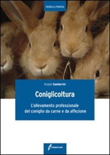 Coniglicoltura. L'allevamento professionale del coniglio da carne e da affezione - Angelo Gamberini | Thecosgala.com