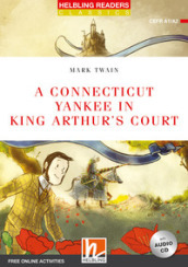 A Connecticut yankee in king Arthur s court. Level A1/A2. Helbling Readers Red Series - Classics. Con espansione online. Con CD-Audio
