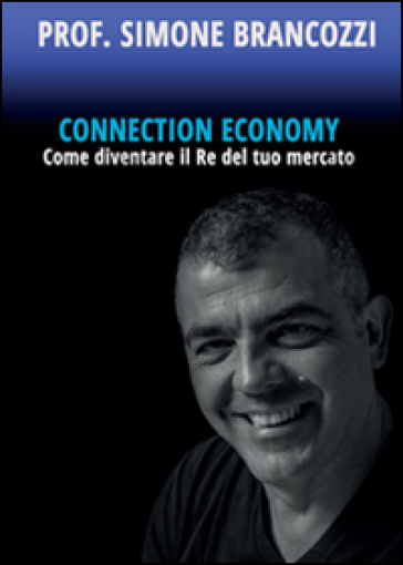 Connection economy. Come diventare il re del tuo mercato