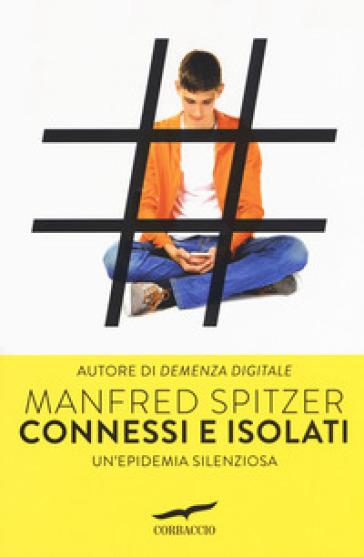 Connessi e isolati. Un'epidemia silenziosa - Manfred Spitzer | Thecosgala.com