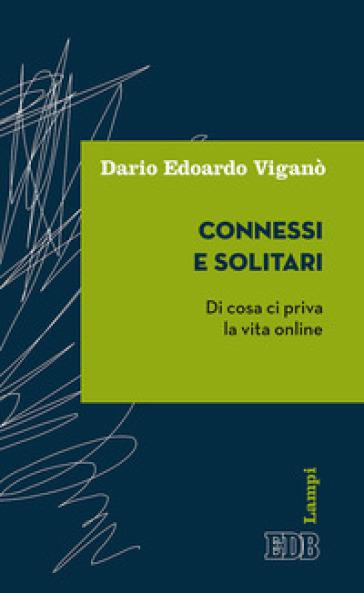 Connessi e solitari. Di cosa ci priva la vita online - Dario Edoardo Viganò | Thecosgala.com