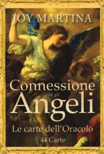 Connessione con gli angeli. Con 44 Carte