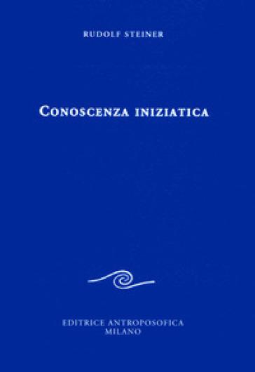 Conoscenza iniziatica - Rudolph Steiner |