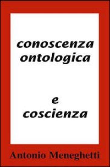 Conoscenza ontologica e coscenza - Antonio Meneghetti |