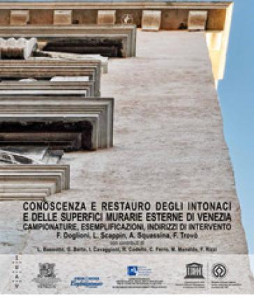 Conoscenza e restauro degli intonaci e delle superfici murarie esterne di Venezia. Campionature, esemplificazioni, indirizzi di intervento - Francesco Doglioni |