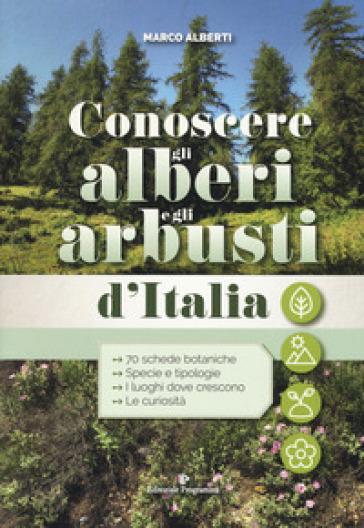 Conoscere gli alberi e gli arbusti d'Italia - Marco Alberti | Thecosgala.com
