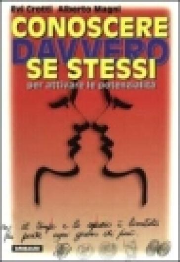 Conoscere davvero se stessi per attivare le proprie potenzialità - Alberto Magni | Rochesterscifianimecon.com