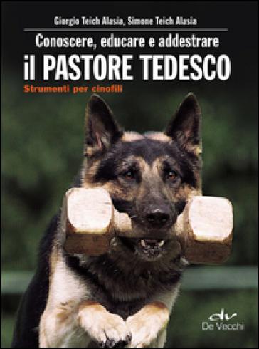 Conoscere, educare e addestrare il pastore tedesco - Giorgio Teich Alasia  