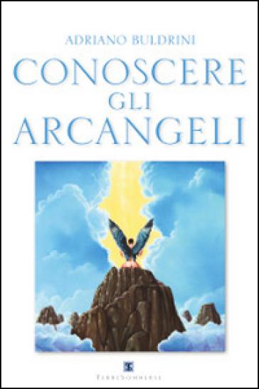 Conoscere gli arcangeli - Adriano Buldrini | Jonathanterrington.com