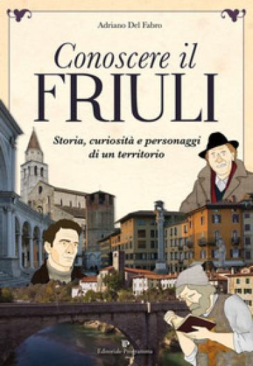 Conoscere il Friuli - Adriano Del Fabro pdf epub