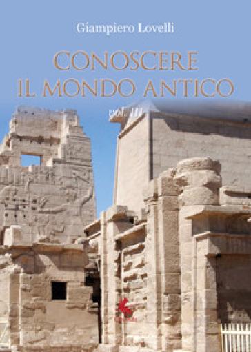 Conoscere il mondo antico. 3. - Giampiero Lovelli |