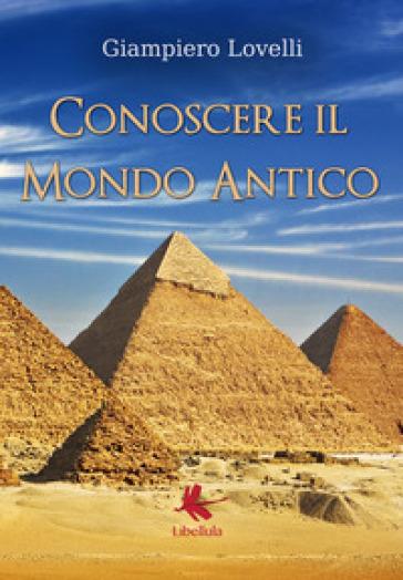 Conoscere il mondo antico - Giampiero Lovelli  