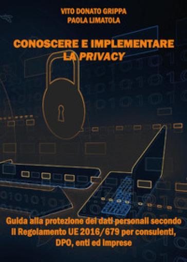 Conoscere e implementare la privacy - Vito Donato Grippa |