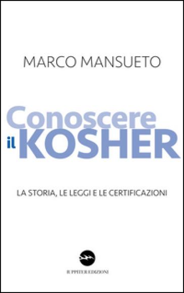Conoscere il kosher. La storia, le leggi e le certificazioni - Marco Mansueto   Rochesterscifianimecon.com
