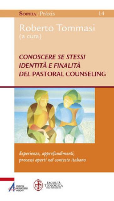 Conoscere se stessi. Identità e finalità del pastoral counseling. Esperienze, approfondimenti, processi aperti nel contesto italiano - R. Tommasi | Kritjur.org