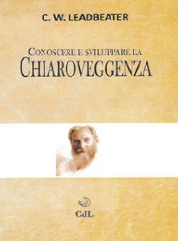 Conoscere e sviluppare la chiaroveggenza - Charles W. Leadbeater | Thecosgala.com