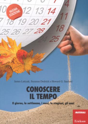 Conoscere il tempo. Il giorno, la settimana, i mesi, le stagioni, gli anni - James Lattyak pdf epub