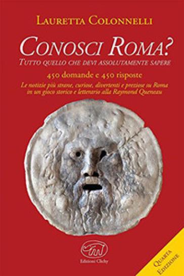 Conosci Roma? Tutto ciò che devi assolutamente sapere - Lauretta Colonnelli pdf epub