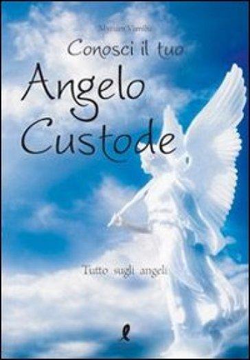 Conosci il tuo angelo custode. Tutto sugli angeli