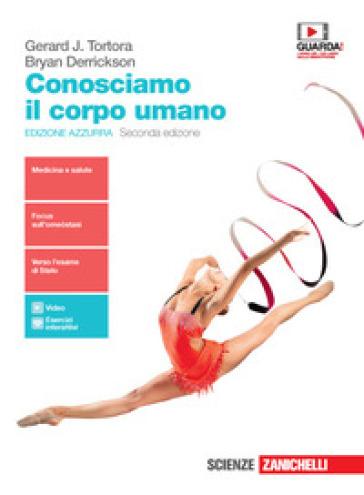 Conosciamo il corpo umano. Ediz. azzurra. Per le Scuole superiori. Con e-book. Con espansione online - Gerard J. Tortora | Kritjur.org