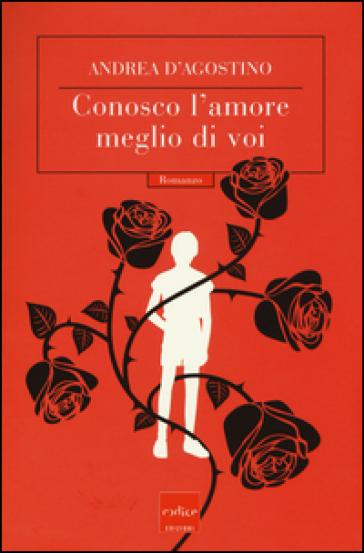 Conosco l'amore meglio di voi - Andrea D'Agostino | Kritjur.org
