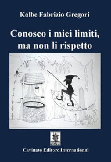 Conosco i miei limiti, ma non li rispetto - Fabrizio Gregori Kolbe |
