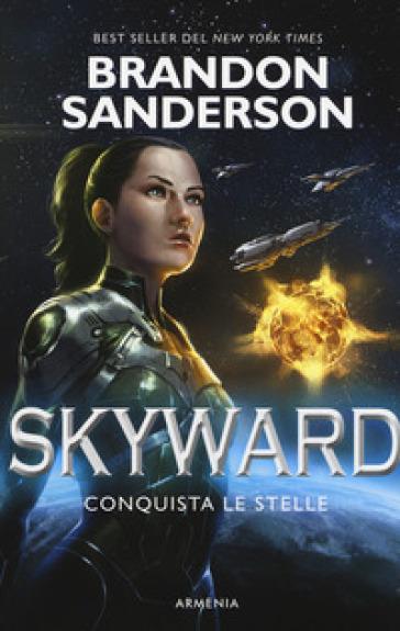 Conquista le stelle. Skyward. 1. - Brandon Sanderson |