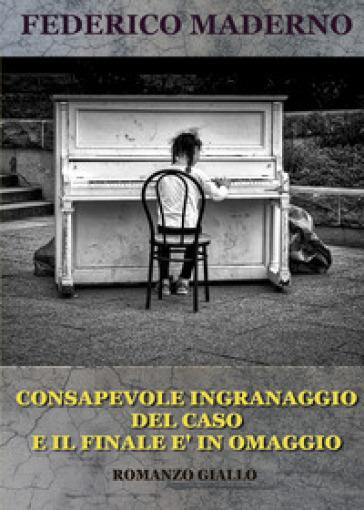 Consapevole ingranaggio del caso e il finale è in omaggio - Federico Maderno |