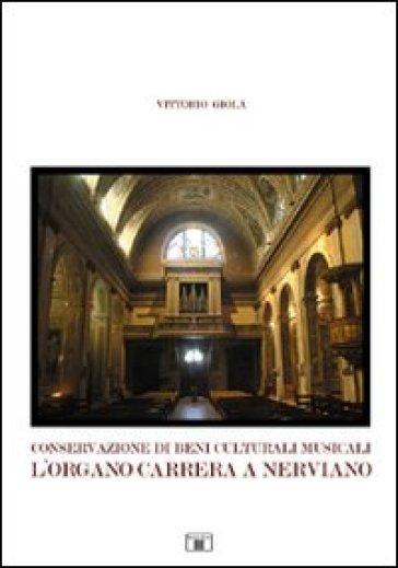 Conservazione di beni culturali musicali. L'organo Carrera a Nerviano - Vittorio Giola pdf epub