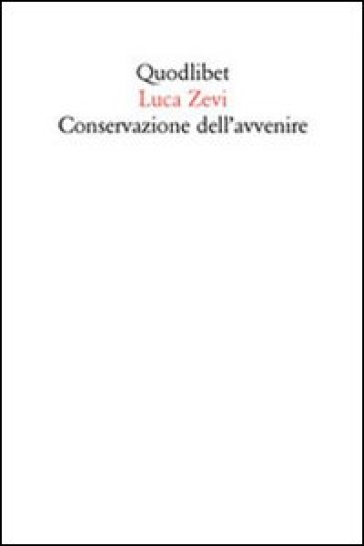 Conservazione dell'avvenire. Il progetto oltre gli abusi di identità e memoria - Luca Zevi pdf epub