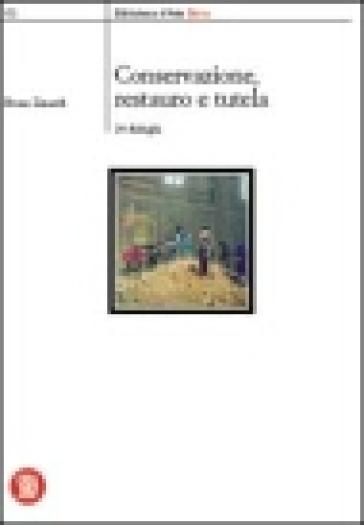 Conservazione, restauro e tutela. 24 dialoghi. Ediz. illustrata - Bruno Zanardi  