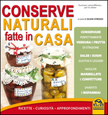 Conserve naturali fatte in casa. Ricette curiosità approfondimenti - Silvia Strozzi |