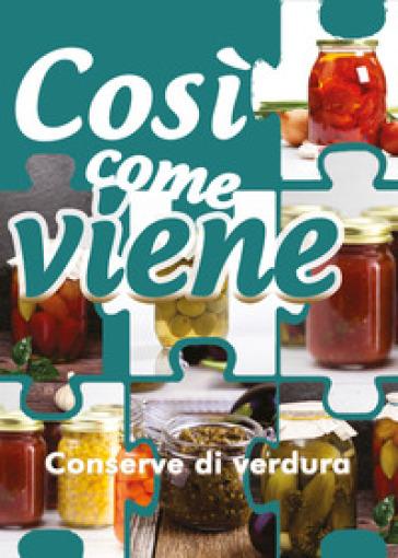 Conserve di verdura. Così come viene - Alessandra Benassi | Rochesterscifianimecon.com