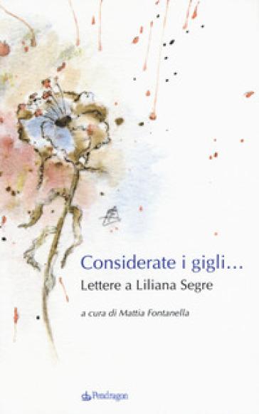 Considerate i gigli... Lettere a Liliana Segre - M. Fontanella | Jonathanterrington.com