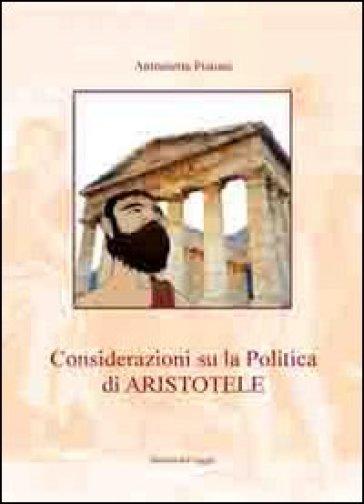Considerazioni su la «Politica» di Aristotele - Antonietta Pistone |