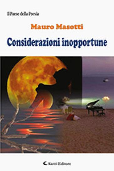 Considerazioni inopportune - Mauro Masotti |