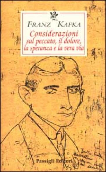 Considerazioni sul peccato, il dolore, la speranza e la vera via. Testo tedesco a fronte - Franz Kafka  