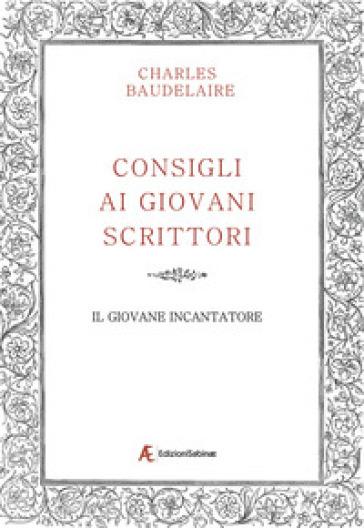 Consigli ai giovani scrittori-Il giovane incantatore - Charles Baudelaire |