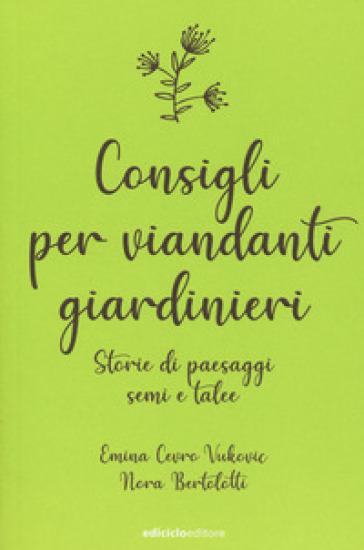 Consigli per viandanti giardinieri. Storie di paesaggi, semi e talee - Emina Cevro Vukovic | Thecosgala.com