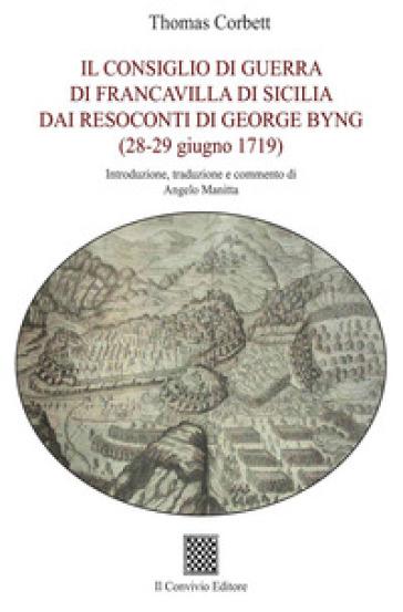 Il Consiglio di guerra di Francavilla di Sicilia dai resoconti di George Byng (28-29 giugno 1719) - Thomas Corbett |