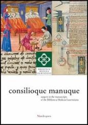 Consilioque manuque. Surgery in the manuscripts of the Biblioteca Medicea Laurenziana. Catalogue of the exhibition (Florence, 3 October-10 January 2012)