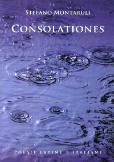 Consolationes. Testo latino a fronte - Stefano Montaruli |