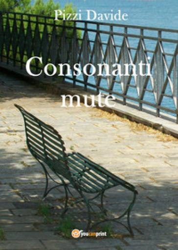 Consonanti mute - Davide Pizzi |
