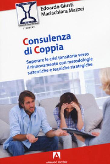 Consulenza di coppia. Superare le crisi transitorie verso il rinnovamento con metodologie sistemiche e tecniche strategiche - Edoardo Giusti |
